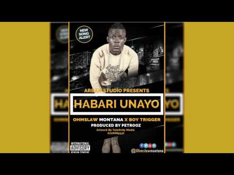 Habari Unayo By OHMS LAW MONTANA x BOY TRIGGER