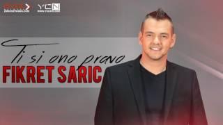 Fikret Saric - Ti Si Ono Pravo