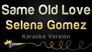 Selena Gomez - Same Old Love (Karaoke Version)