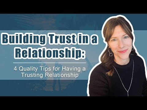 Building Trust in a Relationship: 4 Quality Tips for Having a Trusting Relationship