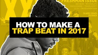 HOW TO MAKE A TRAP BEAT IN 2017 | Making a Beat From Scratch