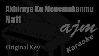 Naff - Akhirnya Ku Menemukanmu (Original Key) Karaoke   Ayjeeme Karaoke