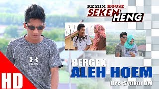 Video BERGEK - ALEH HOEM  ( House Mix Bergek SEKEN HENG ) HD Video Quality 2017 MP3, 3GP, MP4, WEBM, AVI, FLV Desember 2018