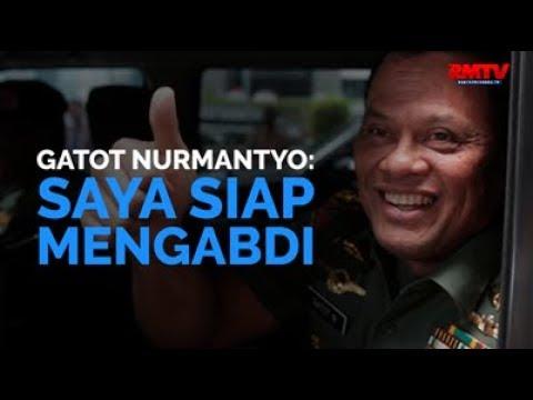 Gatot Nurmantyo: Saya Siap Mengabdi