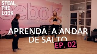Aprenda a andar de salto com o instrutor das Top models - Ep.2 | STEAL THE LOOK