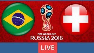 Brazil  vs Switzerland   * World Cup 2018 * Football Live Score !