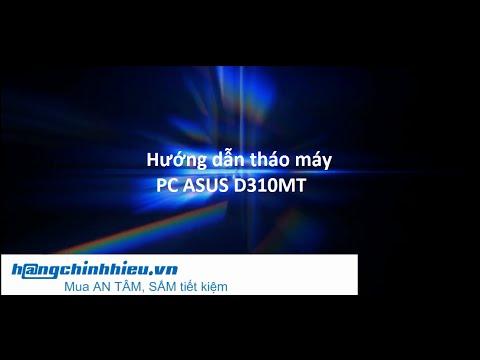 Hướng dẫn tháo máy  PC ASUS D310MT