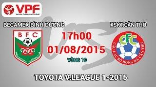 B.Bình Dương vs XSKT Cần Thơ – V19 V.League 2015, công phượng, u23 việt nam, vleague