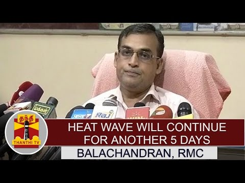 Heat-wave-likely-to-continue-for-another-5-days--Balachandran-RMC-Chennai