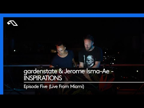 gardenstate & Jerome Isma-Ae - INSPIRATIONS, Episode Five (Live From Miami) видео