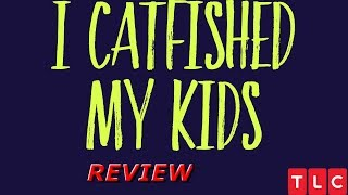 TLC's I Catfished My Kid TV Show Sucks (Review)(Part 1/2)