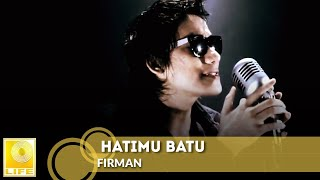 Video Firman - Hatimu Batu (Official MV) MP3, 3GP, MP4, WEBM, AVI, FLV Agustus 2019