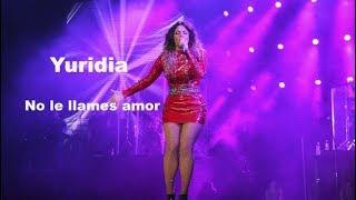 YURIDIA No le LLames Amor