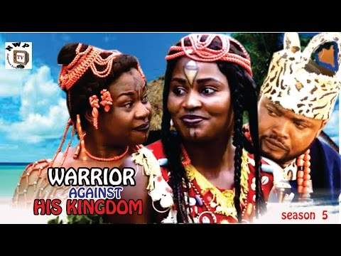 Warrior Against His Kingdom Season 5  - 2016 Latest Nigerian Nollywood Movie