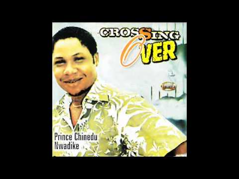 Prince Chinedu Nwadike – Crossing Over