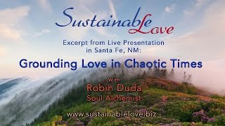 Grounding Love in Chaotic Times
