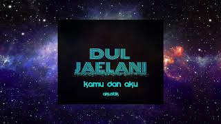Video Dul Jaelani - Kamu dan Aku (Akustik) MP3, 3GP, MP4, WEBM, AVI, FLV Desember 2017