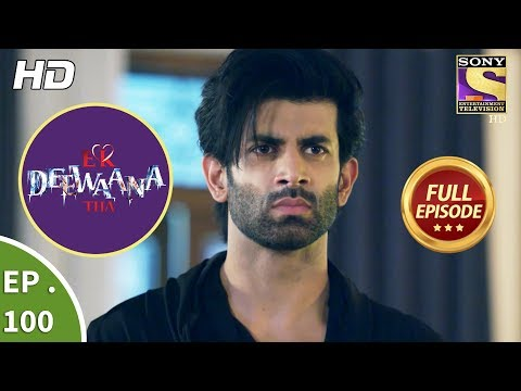 Ek Deewaana Tha - Ep 100 - Full Episode - 9th March, 2018