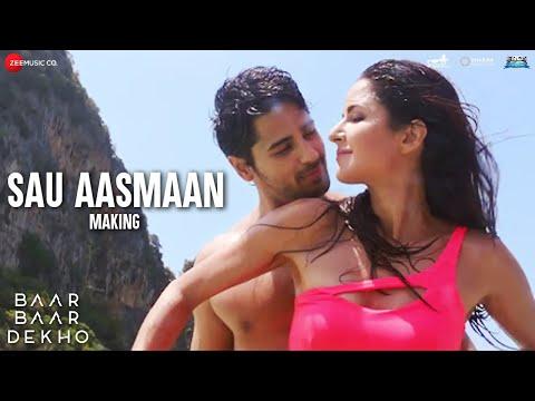 Sau Aasmaan Making Video Baar Baar Dekho Sidharth Malhotra Katrina Kaif