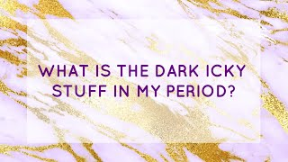 WHAT IS THAT DARK, ICKY, SLUDGEY STUFF DURING MY PERIOD?