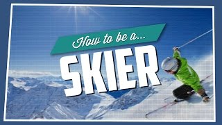 How to be a skier ;)