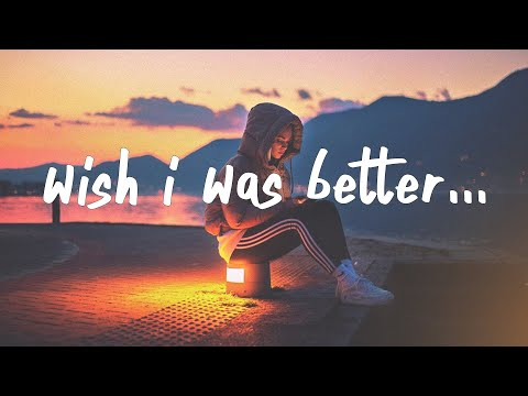 Kina - Wish I Was Better (Lyrics) feat. yaeow