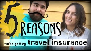 5 Reasons We're Getting Travel Insurance