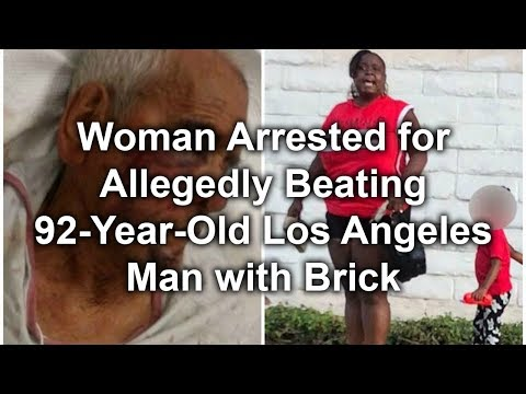 Woman Arrested for Allegedly Beating 92 Year Old Los Angeles Man with Brick