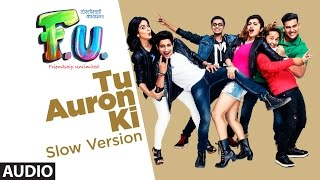 "T-Series presents  Full Audio Song ""Tu Auron Ki (Slow Version: Hindi)"" from the upcoming film FU - Friendship Unlimited.Movie Credits:Starring: Aakash Thosar , Satya Manjrekar, Boman Irani, Sachin Khedekar, Vaidehi Parshurami, Sanskruti Balgude.Produced By - Abhay Gadgil Mahesh Patel Dinesh KirodianProduced By- Bhushan Kumar Krishan KumarDirected By - Mahesh Vaman ManjrekarAlso, Stream it onHungama : http://bit.ly/FU-full-album-hungamaSaavn : http://bit.ly/FU-full-album-saavnGaana : http://bit.ly/FU-full-album-gaanaApple Music : http://bit.ly/FU-full-album-appleiTunes Store : http://bit.ly/FU-full-album-itunesSong: Tu Auron Ki (Slow Version: Hindi)Singer: Mahesh ManjrekarMusic: Samir SaptiskarLyrics: Sachin PathakMusic Label: T-Series  ___Enjoy & stay connected with us!► Subscribe to T-Series: http://bit.ly/TSeriesYouTube► Like us on Facebook: https://www.facebook.com/tseriesmusic► Follow us on Twitter: https://twitter.com/tseries► Follow us on Instagram: http://bit.ly/InstagramTseries► Circle us on G+: http://www.google.com/+tseriesmusic► Find us on Pinterest: http://pinterest.com/tseries"