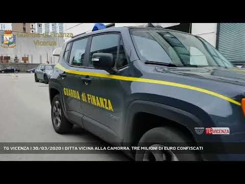 TG VICENZA | 30/03/2020 | DITTA VICINA ALLA CAMORRA, TRE MILIONI DI EURO CONFISCATI