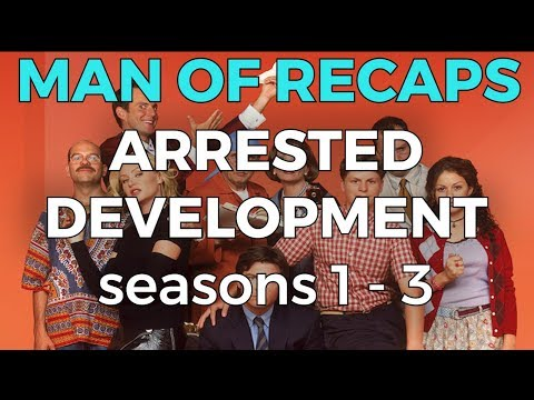 RECAP!!! - Arrested Development: Seasons 1 - 3