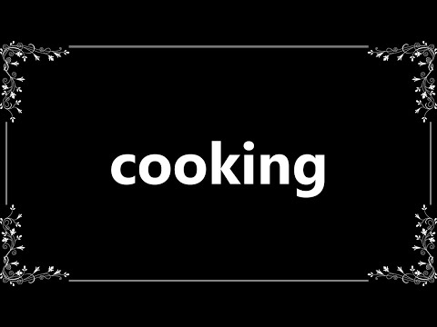 Cooking - Definition And How To Pronounce