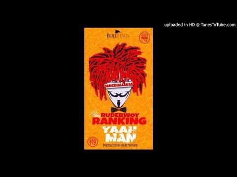 Rudebwoy Ranking – Yaah Man (Prod by Beatz Hynex)