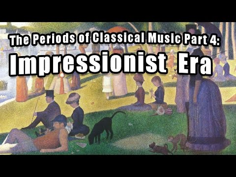 The Periods of Classical Music, Part 4: The Impressionist Period