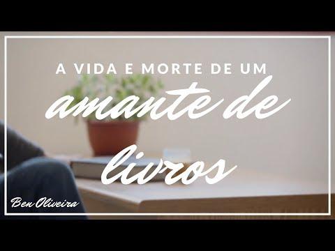 A Vida e Morte de um Amante de Livros | Ben Oliveira