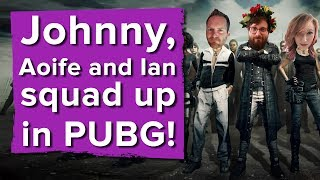 Johnny, Aoife and Ian squad up in PUBG!