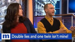 Double lies and one twin isn't mine! | The Maury Show