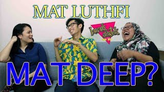 Video MAT LUTHFI MAT DEEP? - Buruk/Cantik w/ Mat Luthfi MP3, 3GP, MP4, WEBM, AVI, FLV Juli 2018