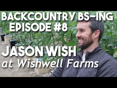 Backcountry BS-ing Episode #8 - Jason Wish (at Wishwell Farms)