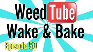 WEEDTUBE WAKE & BAKE! - (Episode 50) by Strain Central
