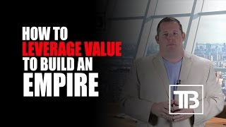 How To Leverage Value To Build An Empire