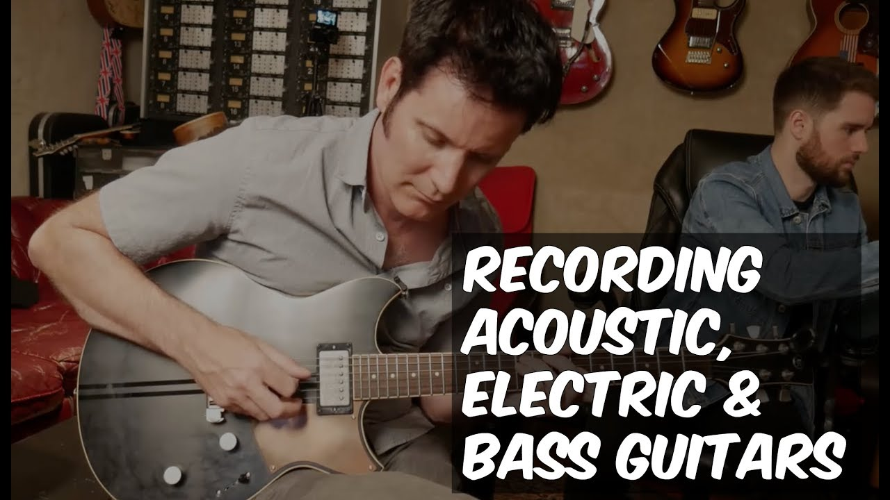 Recording Acoustic, Electric & Bass Guitars – Warren Huart: Produce Like a Pro