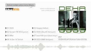 Deha - Sevsem Mi Bilmiyorum (Alaturka Versiyon) (Official Audio)