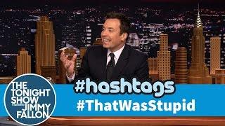 Hashtags: #ThatWasStupid