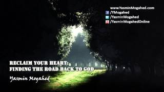 Reclaim Your Heart: Finding the Road Back to God ᴴᴰ - By: Yasmin Mogahed