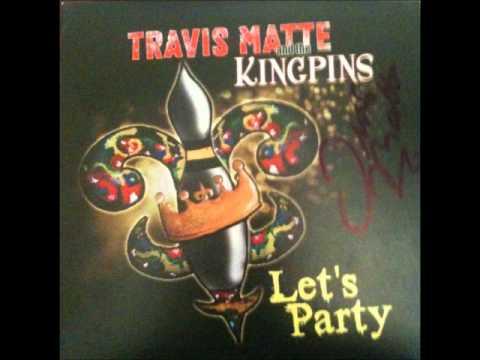 Travis Matte & The Kingpins - She Go Down