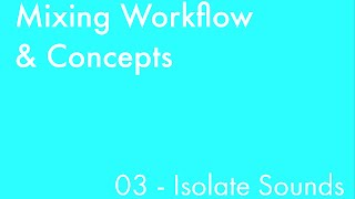 Mixing Workflow & Concepts: Part_03 - Isolate Sounds