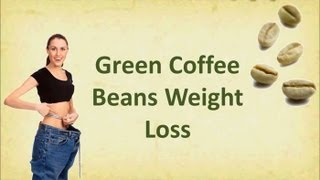 Green Coffee Beans Weight Loss Review Green Coffee Beans Weight Loss