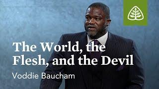 Video Voddie Baucham: The World, the Flesh, and the Devil MP3, 3GP, MP4, WEBM, AVI, FLV Agustus 2019