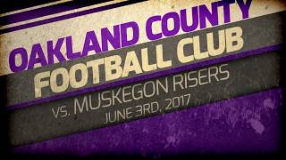The June 3rd 2017match-up between the Oakland County Football Club and Muskegon Risers. For more info go to http://www.oaklandcountyfc.com/  and http://plasoccerleague.com/